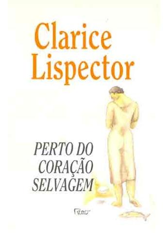 PERTO DO CORAÇÃO SELVAGEM - Clarice Lispector